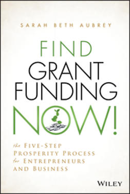 Aubrey, Sarah Beth - Find Grant Funding Now!: The Five-Step Prosperity Process for Entrepreneurs and Business, e-kirja