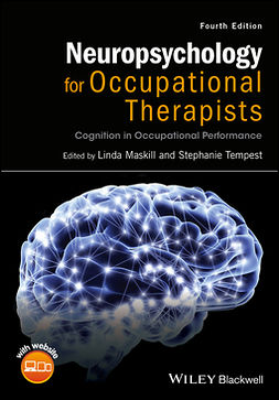 Maskill, Linda - Neuropsychology for Occupational Therapists: Cognition in Occupational Performance, e-bok