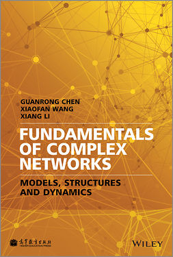 Chen, Guanrong - Fundamentals of Complex Networks: Models, Structures and Dynamics, ebook