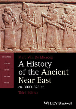 Mieroop, Marc Van De - A History of the Ancient Near East, ca. 3000-323 BC, e-bok