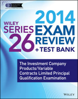 - Wiley Series 26 Exam Review 2014 + Test Bank: The Investment Company Products / Variable Contracts Limited Principal Qualification Examination, ebook