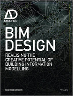 Garber, Richard - BIM Design: Realising the Creative Potential of Building Information Modelling, ebook