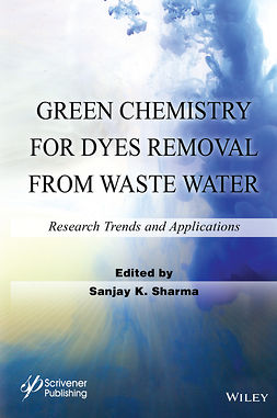 Sharma, Sanjay K. - Green Chemistry for Dyes Removal from Waste Water: Research Trends and Applications, e-kirja