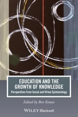 Kotzee, Ben - Education and the Growth of Knowledge: Perspectives from Social and Virtue Epistemology, ebook