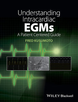 Kusumoto, Fred - Understanding Intracardiac EGMs: A Patient Centered Guide, ebook