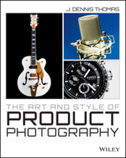 Thomas, J. Dennis - The Art and Style of Product Photography, e-kirja