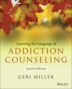 Miller, Geri - Learning the Language of Addiction Counseling, e-kirja