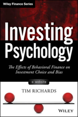 Richards, Tim - Investing Psychology: The Effects of Behavioral Finance on Investment Choice and Bias, ebook