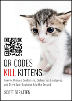 Kramer, Alison - QR Codes Kill Kittens: How to Alienate Customers, Dishearten Employees, and Drive Your Business into the Ground, ebook