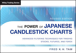 Tam, Fred K. H. - The Power of Japanese Candlestick Charts: Advanced Filtering Techniques for Trading Stocks, Futures and Forex, e-kirja