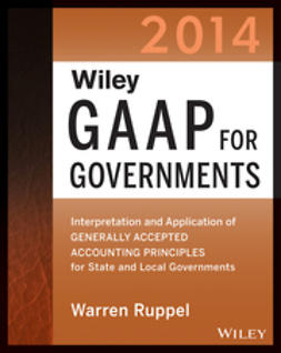 Ruppel, Warren - Wiley GAAP for Governments 2014: Interpretation and Application of Generally Accepted Accounting Principles for State and Local Governments, ebook