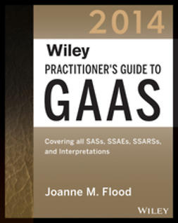 Flood, Joanne M. - Wiley Practitioner's Guide to GAAS 2014: Covering all SASs, SSAEs, SSARSs, and Interpretations, e-kirja
