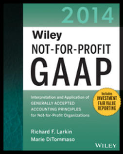 Larkin, Richard F. - Wiley Not-for-Profit GAAP 2014: Interpretation and Application of Generally Accepted Accounting Principles, ebook