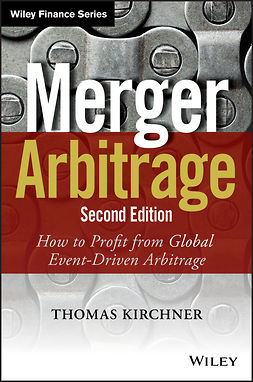 Kirchner, Thomas - Merger Arbitrage: How to Profit from Global Event-Driven Arbitrage, ebook