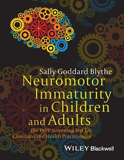 Blythe, Sally Goddard - Neuromotor Immaturity in Children and Adults: The INPP Screening Test for Clinicians and Health Practitioners, ebook