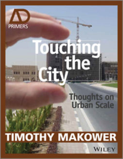 Makower, Timothy - Touching the City: Thoughts on Urban Scale, ebook