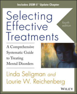 Reichenberg, Lourie W. - Selecting Effective Treatments: A Comprehensive Systematic Guide to Treating Mental Disorders, Includes DSM-5 Update Chapter, ebook