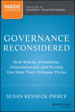Pierce, Susan R. - Governance Reconsidered: How Boards, Presidents, Administrators, and Faculty Can Help Their Colleges Thrive, ebook