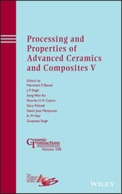 Bansal, Narottam P. - Processing and Properties of Advanced Ceramics and Composites V: Ceramic Transactions, Volume 240, ebook