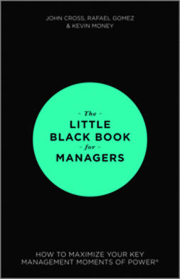 Cross, John - The Little Black Book for Managers: How to Maximize Your Key Management Moments of Power, e-kirja