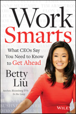 Liu, Betty - Work Smarts: What CEOs Say You Need To Know to Get Ahead, ebook