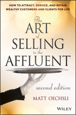 Oechsli, Matt - The Art of Selling to the Affluent: How to Attract, Service, and Retain Wealthy Customers and Clients for Life, e-kirja