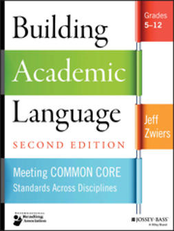 Zwiers, Jeff - Building Academic Language: Meeting Common Core Standards Across Disciplines, Grades 5-12, ebook