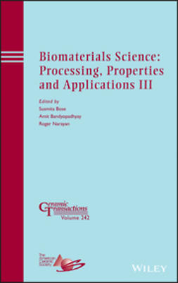 Bose, Susmita - Biomaterials Science: Processing, Properties and Applications III: Ceramic Transactions, Volume 242, ebook