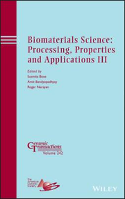 Bose, Susmita - Biomaterials Science: Processing, Properties and Applications III: Ceramic Transactions, Volume 242, e-kirja