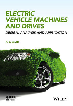 Chau, K. T. - Electric Vehicle Machines and Drives: Design, Analysis and Application, e-kirja