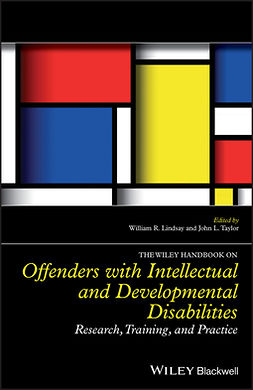Lindsay, William R. - The Wiley Handbook on Offenders with Intellectual and Developmental Disabilities: Research, Training, and Practice, ebook