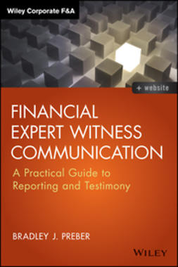Preber, Bradley J. - Financial Expert Witness Communication: A Practical Guide to Reporting and Testimony, e-kirja