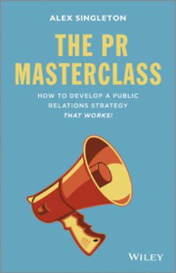 Singleton, Alex - The PR Masterclass: How to develop a public relations strategy that works!, ebook