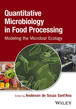 Sant'Ana, Anderson de Souza - Quantitative Microbiology in Food Processing: Modeling the Microbial Ecology, e-kirja
