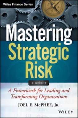 Mastering Strategic Risk: Framework for Leading and Transforming Organizations