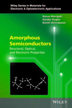 Kugler, Sandor - Amorphous Semiconductors: Structural, Optical, and Electronic Properties, e-kirja
