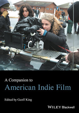 King, Geoff - A Companion to American Indie Film, ebook