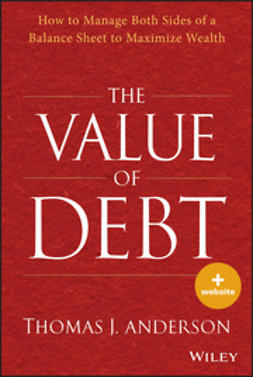Anderson, Thomas J. - The Value of Debt: How to Manage Both Sides of a Balance Sheet to Maximize Wealth, ebook