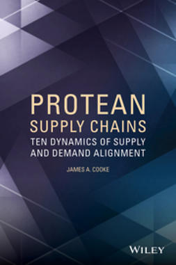 Cooke, James A. - Protean Supply Chains: Ten Dynamics of Supply and Demand Alignment, ebook