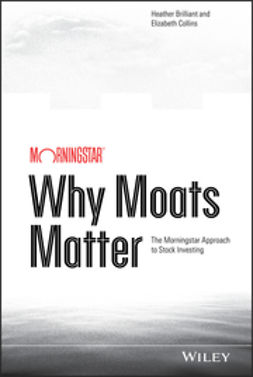 Brilliant, Heather - Why Moats Matter: The Morningstar Approach to Stock Investing, ebook