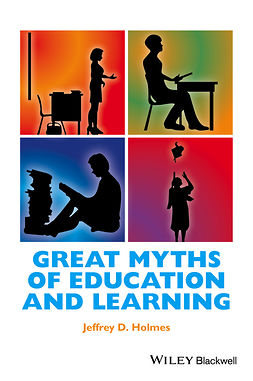 Holmes, Jeffrey D. - Great Myths of Education and Learning, ebook