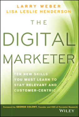 Weber, Larry - The Digital Marketer: Ten New Skills You Must Learn to Stay Relevant and Customer-Centric, ebook