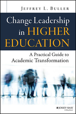 Buller, Jeffrey L. - Change Leadership in Higher Education: A Practical Guide to Academic Transformation, e-kirja