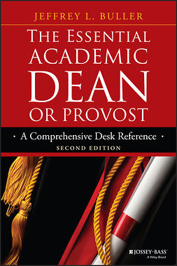 Buller, Jeffrey L. - The Essential Academic Dean or Provost: A Comprehensive Desk Reference, ebook
