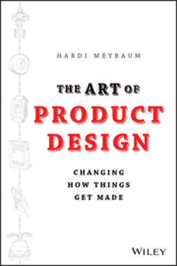 Meybaum, Hardi - The Art of Product Design: Changing How Things Get Made, ebook