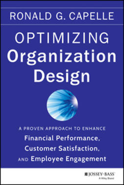 Capelle, Ronald G. - Optimizing Organization Design: A Proven Approach to Enhance Financial Performance, Customer Satisfaction and Employee Engagement, ebook