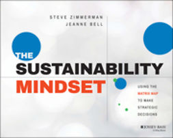 Bell, Jeanne - The Sustainability Mindset: Using the Matrix Map to Make Strategic Decisions, e-bok