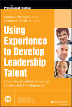 McCall, Morgan W. - Using Experience to Develop Leadership Talent: How Organizations Leverage On-the-Job Development, e-kirja