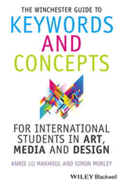 Makhoul, Annie - The Winchester Guide to Keywords and Concepts for International Students in Art, Media and Design, ebook