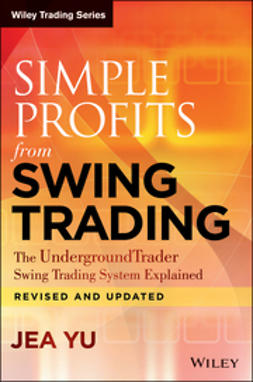 Yu, Jea - Simple Profits from Swing Trading: The UndergroundTrader Swing Trading System Explained, e-kirja